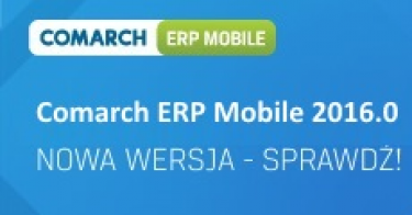 Nowa wersja Comarch ERP Mobile 2016.0!